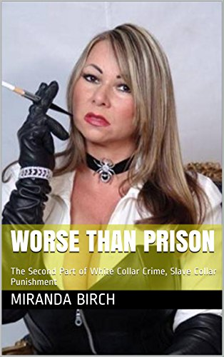 Worse Than Prison: The Second Part of White Collar Crime, Slave Collar Punishment (English Edition)