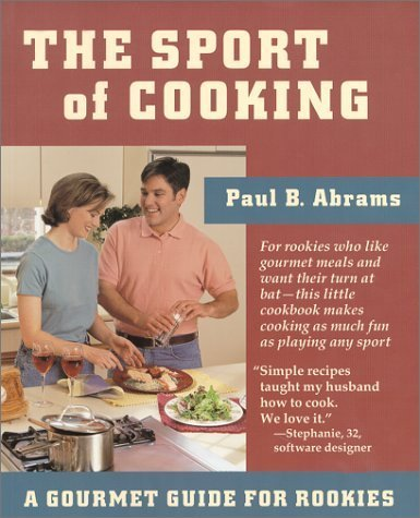 The Sport of Cooking: A Gourmet Guide to Rookies by Abrams, Paul B. (2000) Paperback