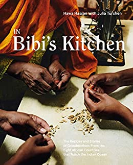 In Bibi's Kitchen: The Recipes and Stories of Grandmothers from the Eight African Countries that Touch the Indian Ocean [A Cookbook] by [Hawa Hassan]