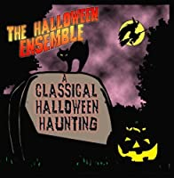 A Classical Halloween Haunting by The Halloween Ensemble
