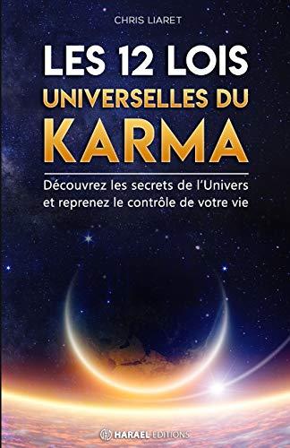 Les 12 Lois Universelles du Karma: Découvrez les secrets de l'Univers et reprenez le contrôle de votre vie