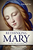 Rethinking Mary in the New Testament: What the Bible Tells Us about the Mother of the Messiah - Edward Sri