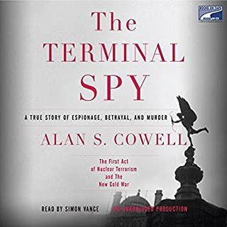 The Terminal Spy     A True Story of Espionage, Betrayal and Murder              By:                                                                                                                                 Alan S. Cowell                               Narrated by:                                                                                                                                 Simon Vance                      Length: 14 hrs and 15 mins     35 ratings     Overall 3.6