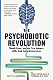 The Psychobiotic Revolution: Mood, Food, and the New Science of the Gut-Brain Connection