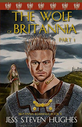 Book: The Wolf of Britannia Part I by Jess S. Hughes