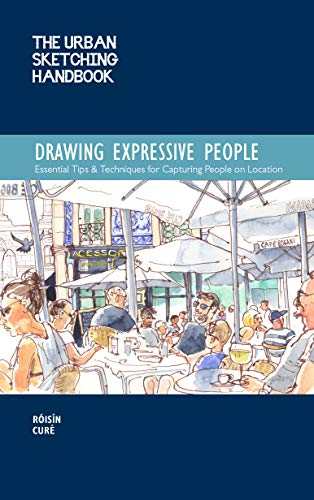 The Urban Sketching Handbook Drawing Expressive People: Essential Tips & Techniques for Capturing People on Location (Urban Sketching Handbooks)