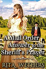 A Mail Order Answer to the Sheriff's Prayer: A Historical Western Romance Novel