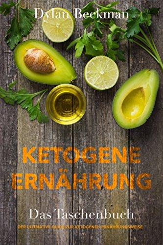 Ketogene Ernährung: ✅ Der ultimative Guide zur ketogenen Ernährung✅ (Ketogene Diät, Ketogene Rezepte, Ketogene Diät Iss was du willst, kohlenhydratfreie Rezepte)