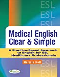 Medical English Clear & Simple: A Practice-Based Approach to English ESL Healthcare Professionals