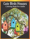 Cute Birds houses coloring book for adults: An Adult Birds Houses Coloring Book Featuring Cute birds houses, tress and fantasy houses scenes for relaxation (bird house coloring book)