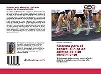 Sistema para el control clínico de atletas de alto rendimiento: Sistemas de información, desarrollo del deporte institucional, atletas de alto rendimiento