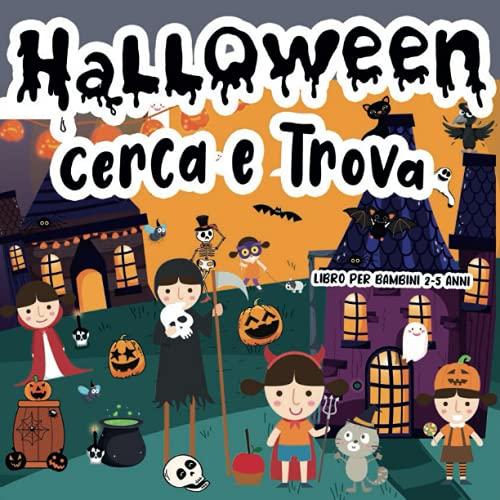 Cerca e Trova Libro per Bambini 2-5 Anni: Halloween: Un Libro di Attività Divertente per Bambini più Piccoli per Praticare l'Osservazione, le Capacità di Memoria e l'Attenzione