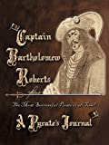 Captain Bartholomew Roberts, a Pirate's Journal: The Most Successful Pirate of All Time!
