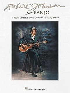 Robert Johnson for Banjo: 15 Blues Classics Arranged for 5-String Banjo