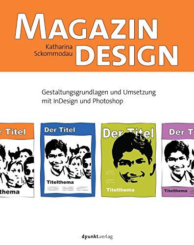 Magazindesign: Gestaltungsgrundlagen und Umsetzung mit InDesign und Photoshop