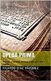 Ópera Prima: Poemas y Sonetos, Relatos y uno que otro Cuento