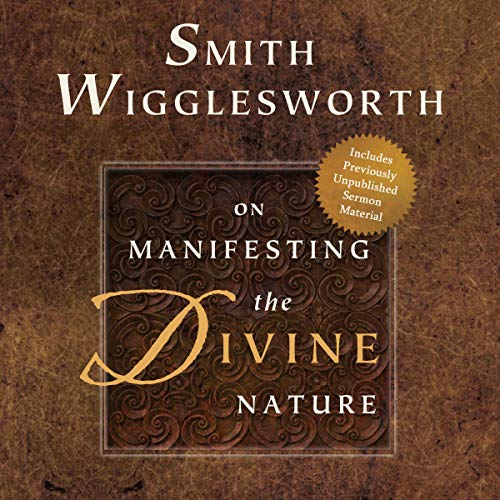 Smith Wigglesworth on Manifesting the Divine Nature cover art