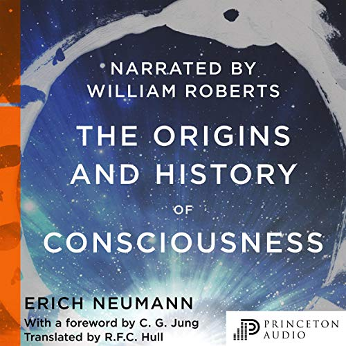 The Origins and History of Consciousness Audiobook By Erich Neumann,                                                                                        R. F.C. Hull - translator,                                                                                        C. G. Jung - foreword cover art