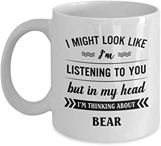 Bear Mug - I Might Look Like I'm Listening To You But In My Head I'm Thinking About - Funny Novelty Ceramic Coffee & Tea Cup Cool Gifts For Men Or Wom