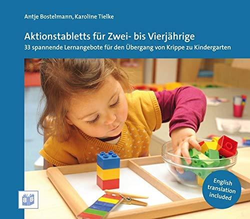 Aktionstabletts für Zwei- bis Vierjährige: 33 spannende Lernangebote für den Übergang von Krippe zu Kindergarten: 30 spannende Lernangebote für den Übergang von Krippe zu Kindergarten