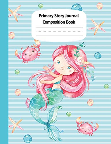 Mermaid Naia Primary Story Journal Composition Book: Grade Level K-2 Draw and Write, Dotted Midline Creative Picture Notebook Early Childhood to ... Series) (Preschool K-2 Handwriting Practice)