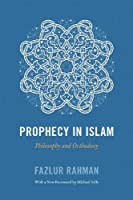 Prophecy in Islam: Philosophy and Orthodoxy