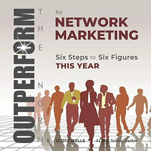 Outperform the Norm for Network Marketing: Six Steps to Six Figures This Year cover art