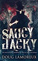 Saucy Jacky: The Whitechapel Murders As Told By Jack The Ripper