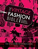 The Vintage Fashion Bible: The Complete Guide to Buying and Styling Vintage Fashion from the 1920s to 1990s: The style guide to vintage looks 1920s -1990s