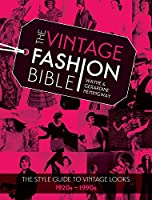 The Vintage Fashion Bible: The Style Guide to Vintage Looks, 1920s - 1990s