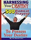 HARNESSING Your DESTINY: 500 Radical Prayers to possess Your Destiny