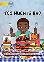 Too Much Is Bad