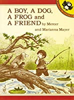 A Boy, a Dog, a Frog, and a Friend (A Boy, a Dog, and a Frog)