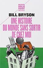 Une histoire du monde sans sortir de chez moi de Bill Bryson
