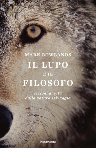 Il lupo e il filosofo: Lezioni di vita dalla natura selvaggia (Ingrandimenti) di [Mark Rowlands, Nicoletta Lamberti]