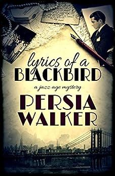 Lyrics of a Blackbird: A Harlem Renaissance Mystery by [Persia Walker]