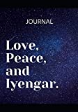 """Love, Peace and Iyengar: Yoga practice and class Journal, notebook and diary - log your achievements and plan your next steps to make progress and ... goals. (108 pages,53 weeks, un-dated 7""""x10"""")"""