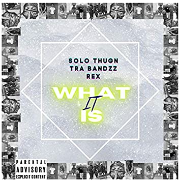 What It Is (feat. Solo Thugn & Rex)