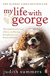 My Life with George: The Inspirational Story of How a Wilful Dog Brought Joy to a Bereaved Family[Judith Summers][Amazon]