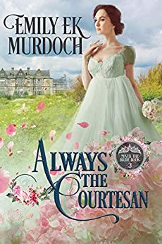 Always the Courtesan (Never the Bride Book 3) by [Emily E K Murdoch]