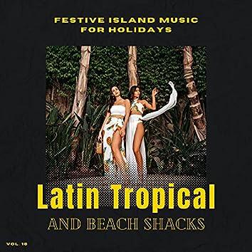 Latin Tropical And Beach Shacks - Festive Island Music For Holidays, Vol. 18