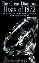 The Great Diamond Hoax of 1872: The History of 19th Century America's Most Notorious Fraud