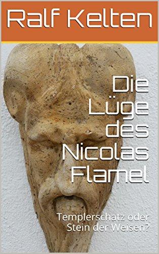 Die Lüge des Nicolas Flamel: Templerschatz oder Stein der Weisen? (German Edition)