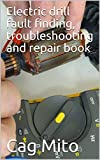 Electric drill fault finding, troubleshooting and repair book