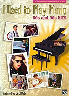 I Used to Play Piano: 80s and 90s Hits: An Innovative Approa