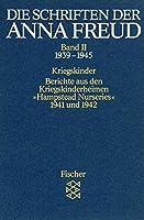 Die Schriften der Anna Freud 02: Kriegskinder. Berichte aus den Kriegskinderheimen 'Hampstead Nurseries' 1941 und 1942. (1939-1945)
