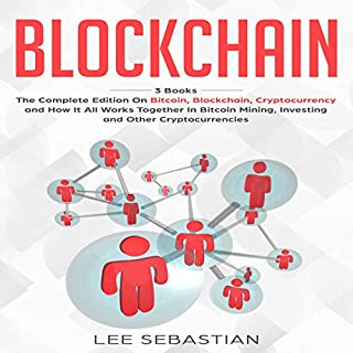 Blockchain: 3 Books - The Complete Edition on Bitcoin, Blockchain, Cryptocurrency and How It All Works Together In Bitcoin Mining, Investing And Other Cryptocurrencies                   By:                                                                                                                                 Lee Sebastian                               Narrated by:                                                                                                                                 John Tomasevich,                                                                                        Dean Eby,                                                                                        John Flemming                      Length: 4 hrs and 47 mins     Not rated yet     Overall 0.0