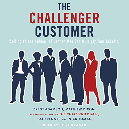 The Challenger Customer     Selling to the Hidden Influencer Who Can Multiply Your Results              By:                                                                                                                                 Matthew Dixon,                                                                                        Brent Adamson,                                                                                        Pat Spenner,                   and others                          Narrated by:                                                                                                                                 Steve Kramer                      Length: 8 hrs and 40 mins     4 ratings     Overall 4.3