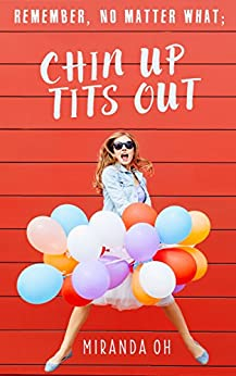Chick lit: Remember, no matter what; Chin UP, Tits Out: A chick lit romantic comedy (Chin UP, Tits Out: A chick lit comedy series) by [Miranda Oh]