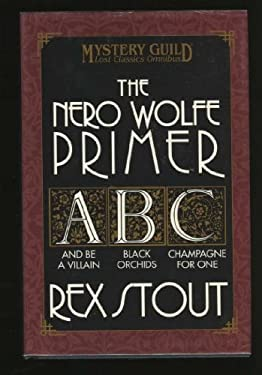 The Nero Wolf Primer: And Be A Villain / Black Orchids / Champagne for One